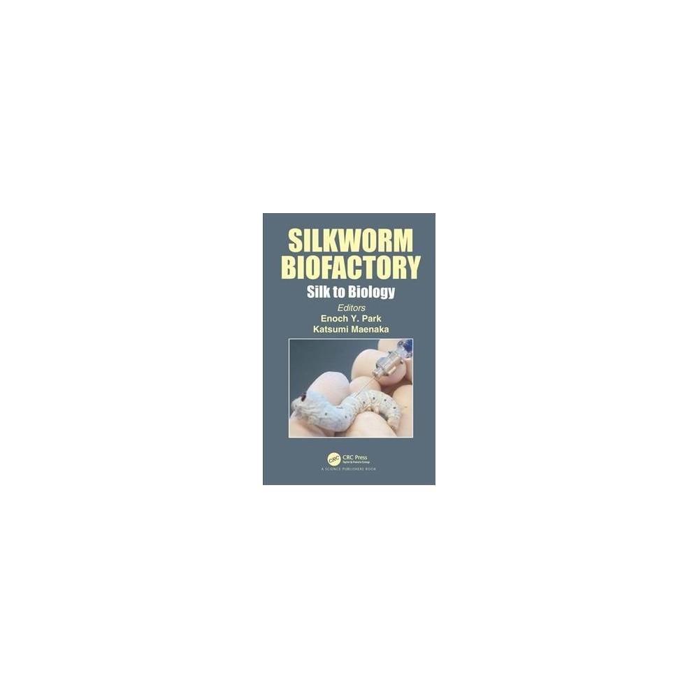 Silkworm Biofactory : Silk to Biology - (Hardcover)