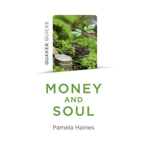 Quaker Quicks - Money and Soul - by  Pamela Haines (Paperback) - image 1 of 1