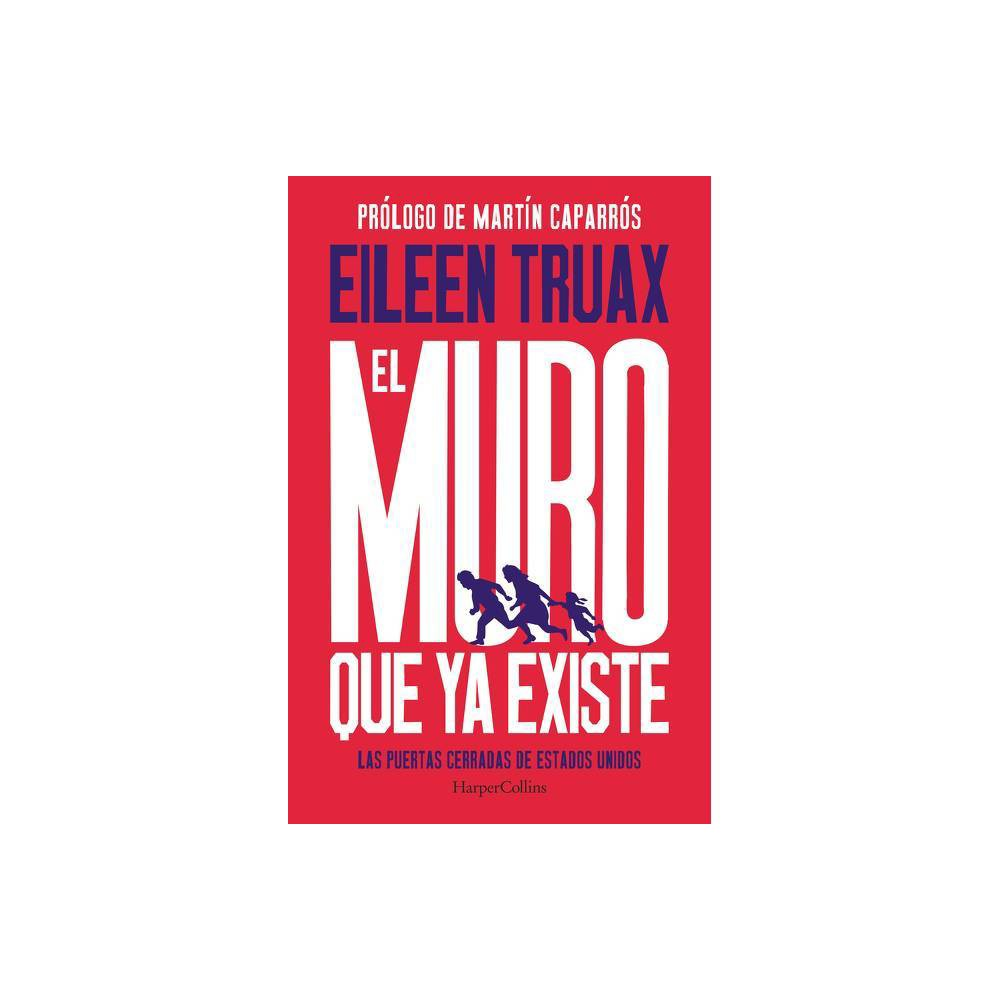 El Muro Que Ya Existe We Built The Wall Spanish Edition By Eileen Truax Paperback
