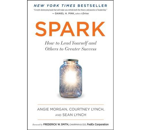 Spark : How to Lead Yourself and Others to Greater Success (Reprint) (Paperback) (Angie Morgan & - image 1 of 1