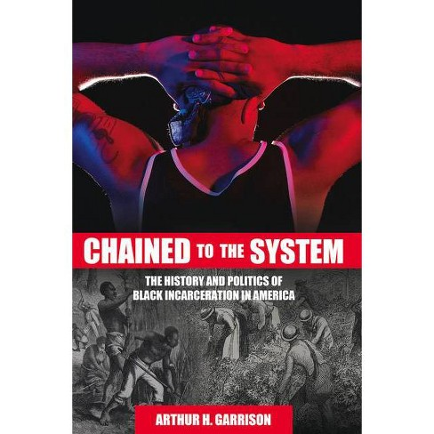 Chained to the System - by  Arthur H Garrison (Paperback) - image 1 of 1