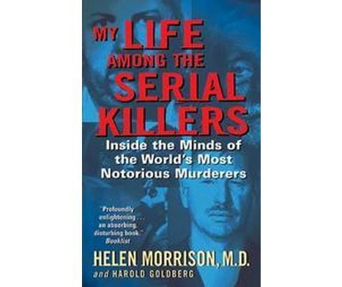 My Life Among The Serial Killers : Inside The Minds Of The World's Most Notorious Murderers (Reprint) - image 1 of 1