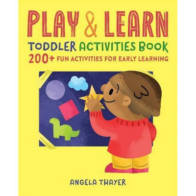 Play & Learn Toddler Activities Book - by Angela Thayer (Paperback)