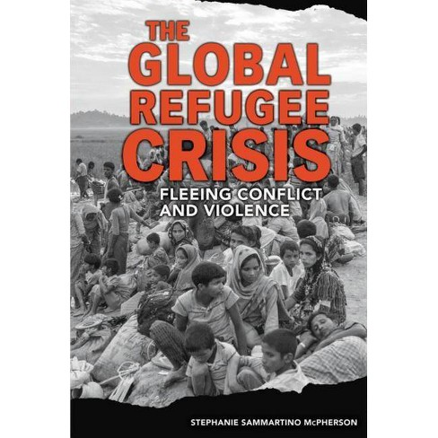 The Global Refugee Crisis - by  Stephanie Sammartino McPherson (Hardcover) - image 1 of 1