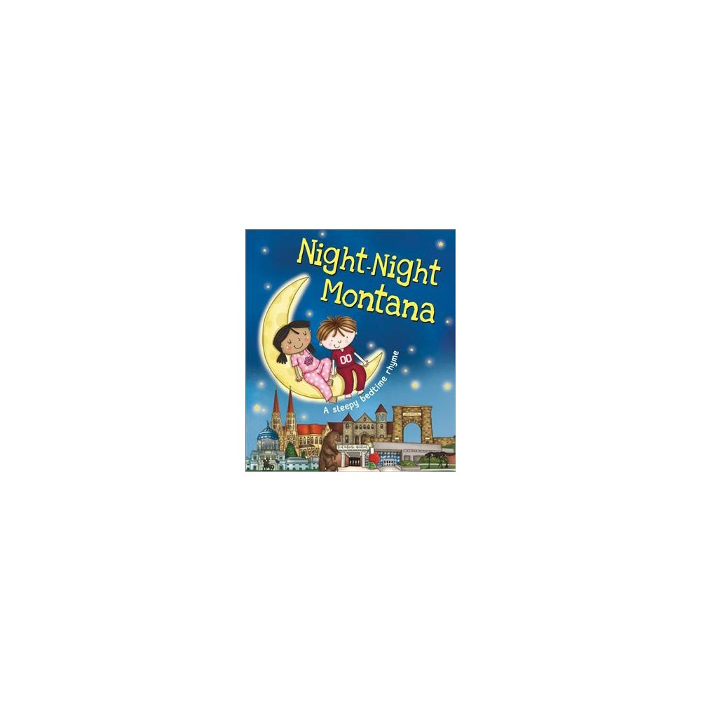 Night-Night Montana : A Sleepy Bedtime Rhyme - by Katherine Sully (Hardcover)