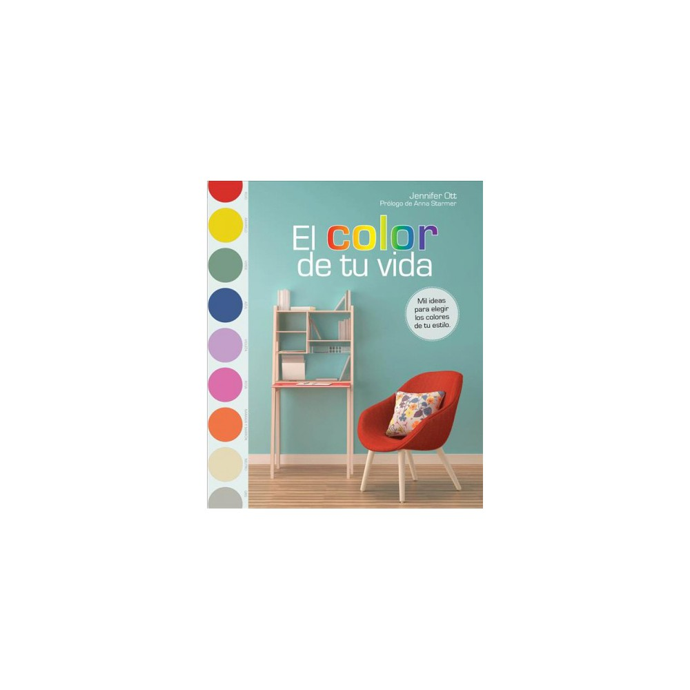 El color de tu vida/ 1000 Colour Schemes - by Jennifer Ott (Hardcover)