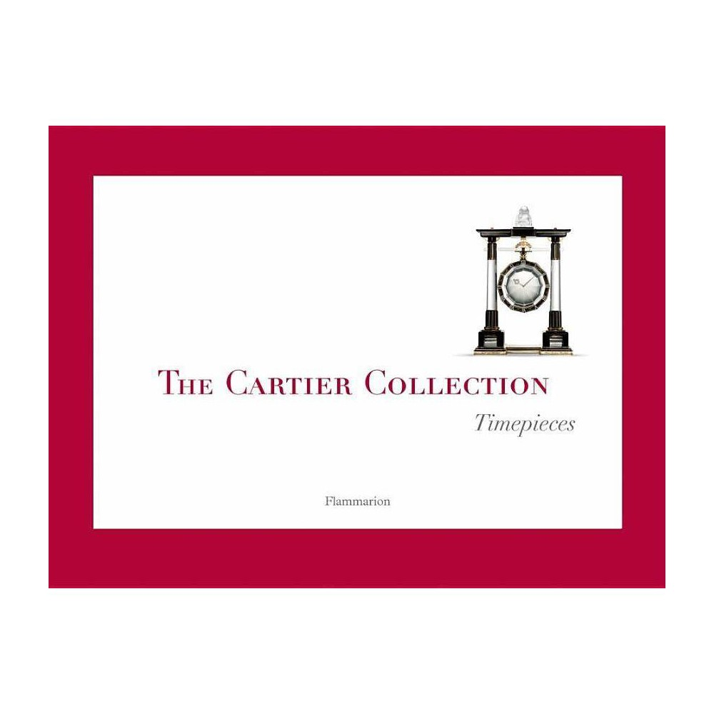 The Cartier Collection: Timepieces - by Francois Chaille & Franco Cologni (Hardcover)