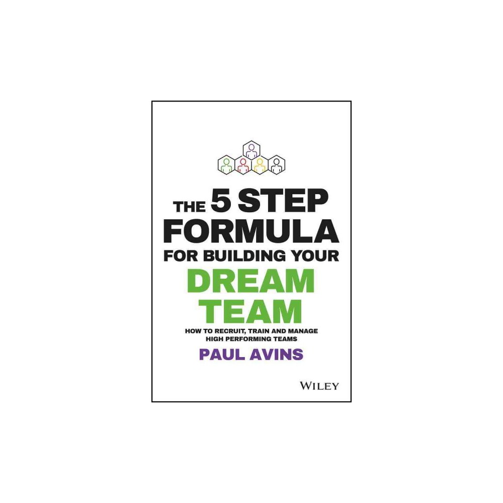 5 Step Formula for Building Your Dream Team : How to Recruit, Train and Manage High Performing Teams