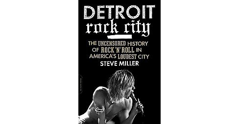 Detroit Rock City : The Uncensored History of Rock 'n' Roll in America's Loudest City (Paperback) (Steve - image 1 of 1