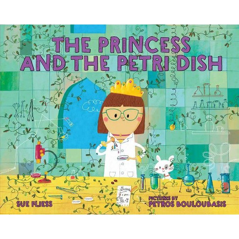 The Princess and the Petri Dish - by  Sue Fliess (Hardcover) - image 1 of 1