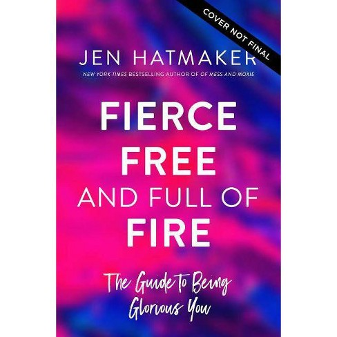 Fierce, Free, and Full of Fire - by  Jen Hatmaker (Hardcover) - image 1 of 1