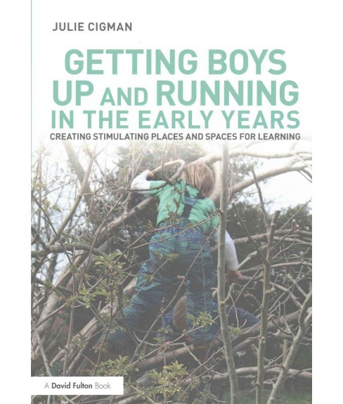 Getting Boys Up and Running in the Early Years : Creating Stimulating Places and Spaces for Learning - image 1 of 1