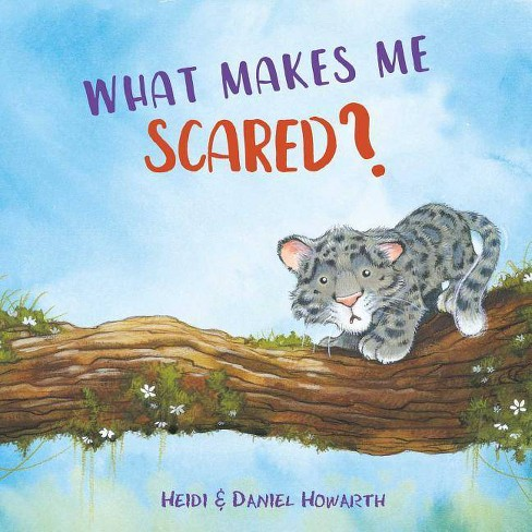 What Makes Me Scared? - (What Makes Me Feel?) by  Heidi Howarth & Daniel Howarth (Hardcover) - image 1 of 1