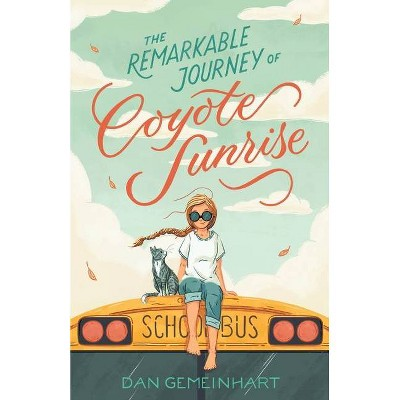 The Remarkable Journey of Coyote Sunrise - by  Dan Gemeinhart (Paperback)