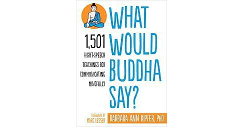 What Would Buddha Say? : 1,501 Right-Speech Teachings for Communicating Mindfully (Paperback) (Barbara - image 1 of 1