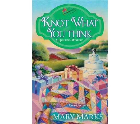 Knot What You Think -  (A Quilting Mystery) by Mary Marks (Paperback) - image 1 of 1