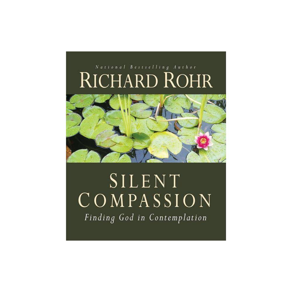 Silent Compassion By Richard Rohr Paperback
