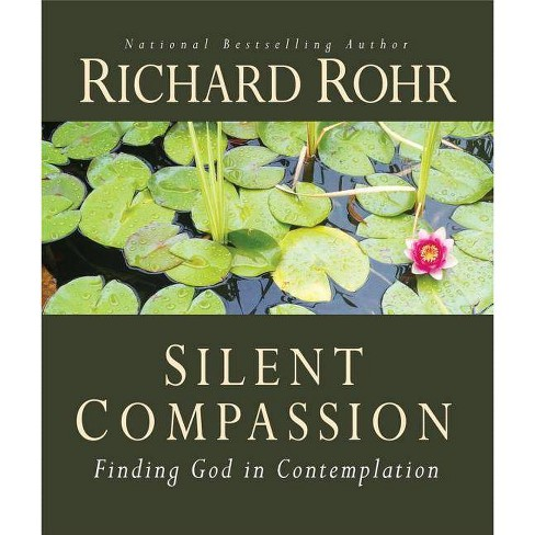 Silent Compassion - by  Richard Rohr (Paperback) - image 1 of 1