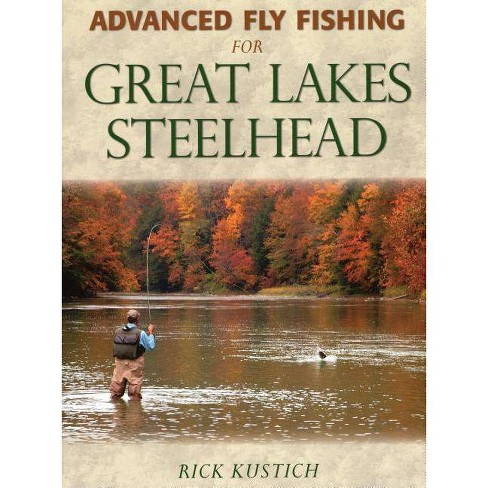 Advanced Fly Fishing for Great Lakes Steelhead - by  Rick Kustich (Hardcover) - image 1 of 1