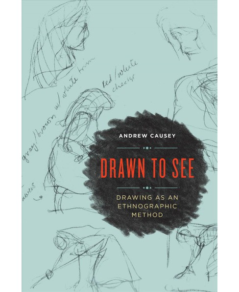 Drawn to See : Drawing As an Ethnographic Method (Paperback) (Andrew Causey) - image 1 of 1