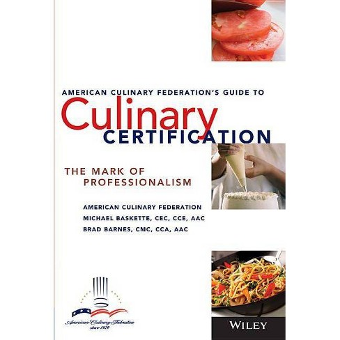 The American Culinary Federation S Guide To Culinary Certification By Michael Baskette Brad Barnes Paperback Target