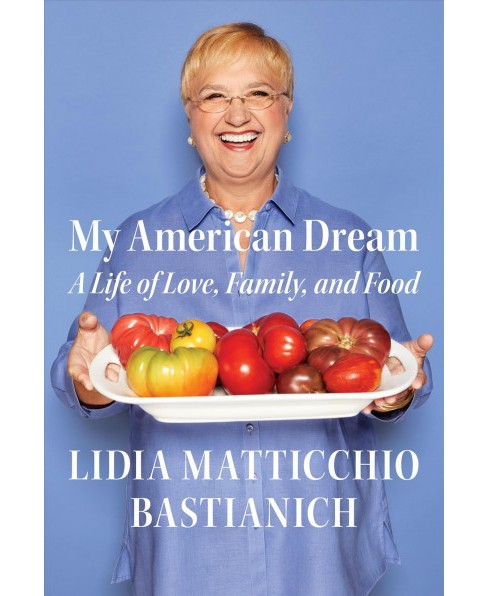 My American Dream : A Life of Love, Family, and Food -  by Lidia Matticchio Bastianich (Hardcover) - image 1 of 1