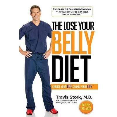 Lose Your Belly Diet : Change Your Gut, Change Your Life (Hardcover) (M.d. Travis Stork)