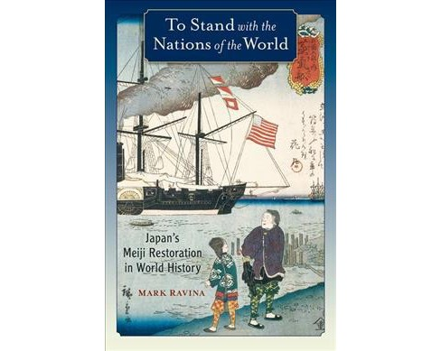 To Stand with the Nations of the World : Japan's Meiji Restoration in World History -  (Hardcover) - image 1 of 1