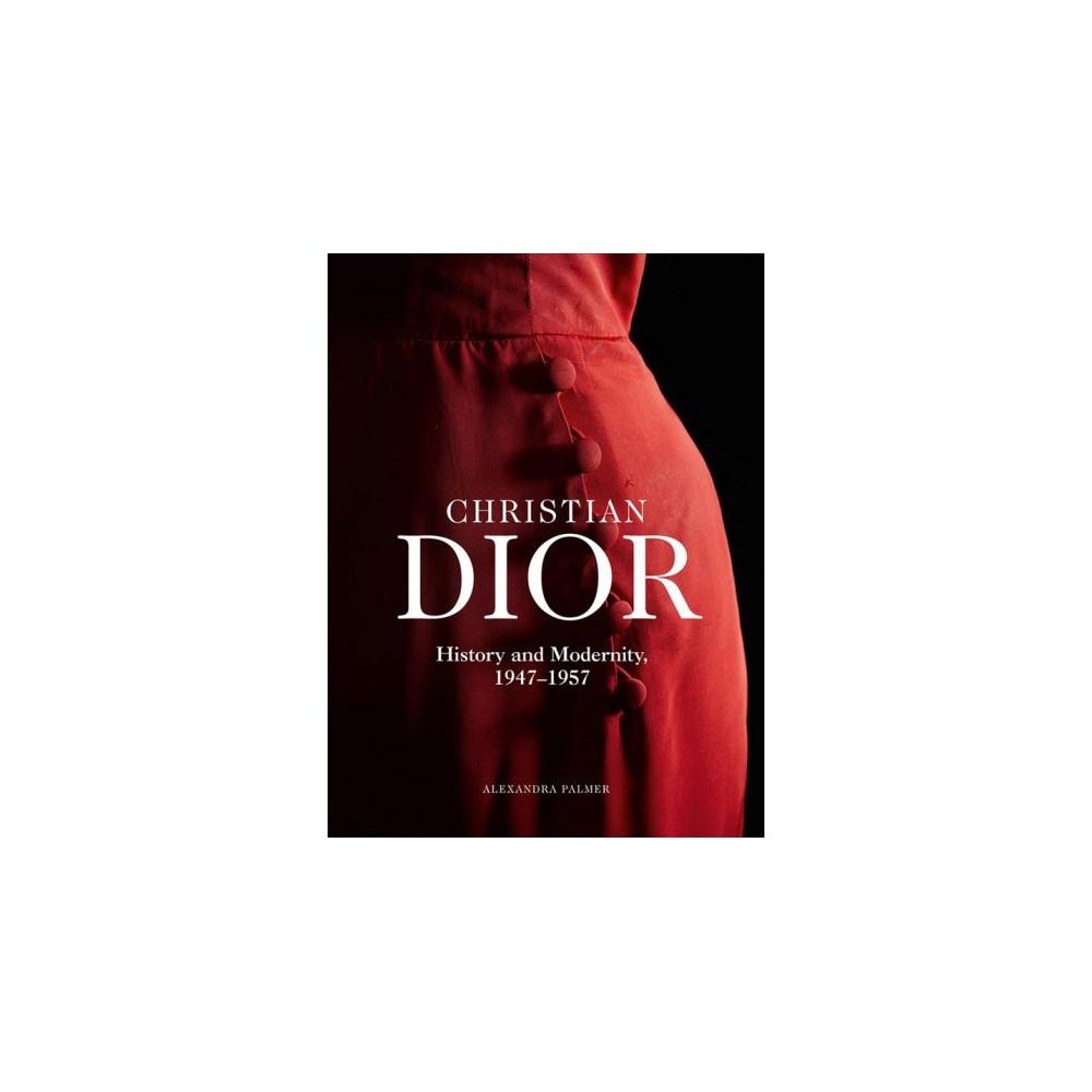 Christian Dior : History & Modernity, 1947 - 1957 - by Alexandra Palmer (Hardcover)