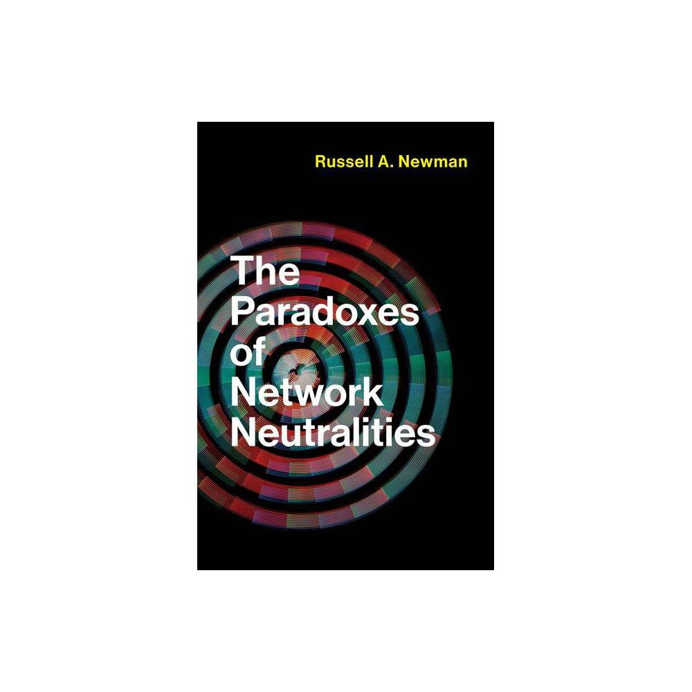 The Paradoxes of Network Neutralities - (Information Policy) by Russell A Newman (Hardcover)