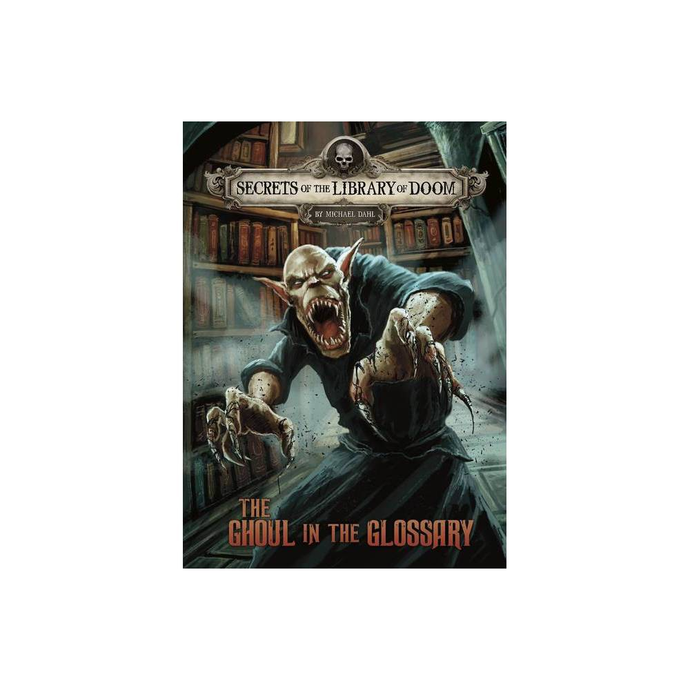 The Ghoul In The Glossary Secrets Of The Library Of Doom By Michael Dahl Hardcover