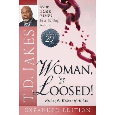 Woman Thou Art Loosed! - by  T D Jakes (Paperback)