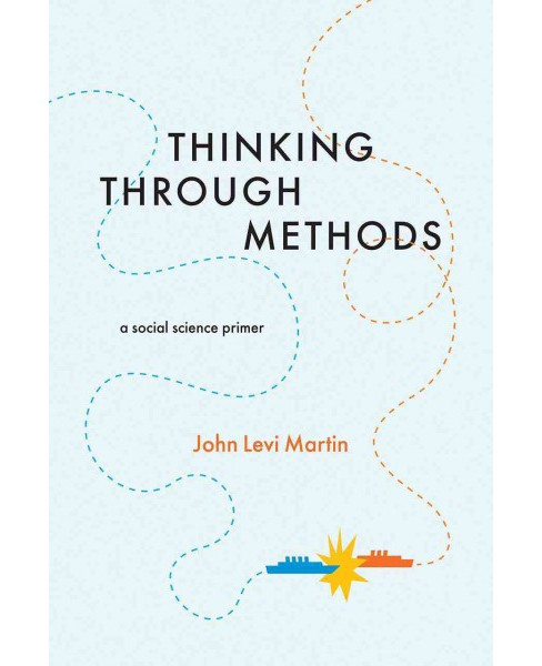 Thinking Through Methods : A Social Science Primer (Paperback) (John Levi Martin) - image 1 of 1