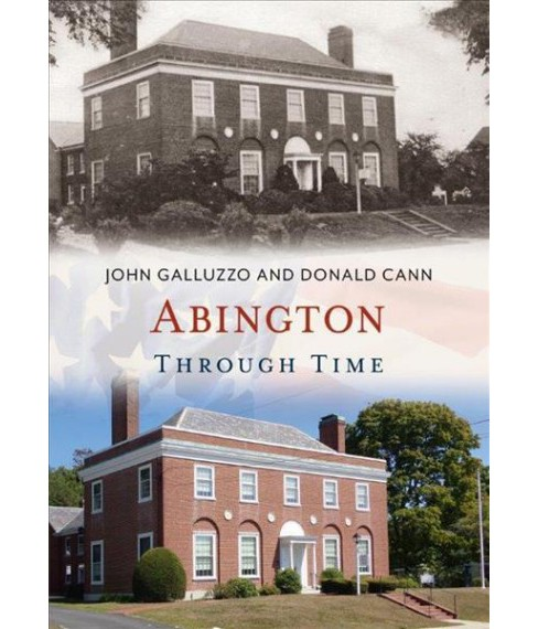 Abington Through Time (Paperback) (Donald Cann & John Galluzzo) - image 1 of 1