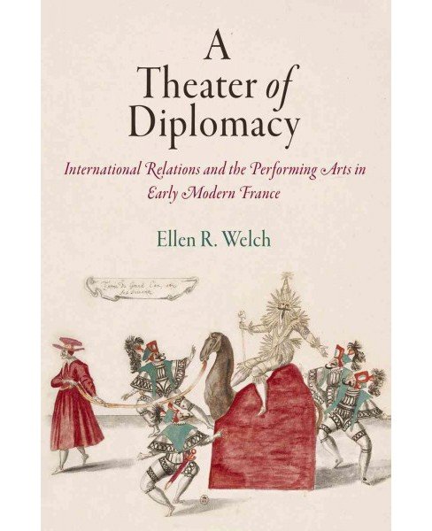 Theater of Diplomacy : International Relations and the Performing Arts in Early Modern France - image 1 of 1