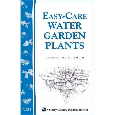 Easy-Care Water Garden Plants - (Storey Country Wisdom Bulletin) by  Charles W G Smith (Paperback) - image 1 of 1