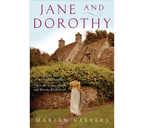 Jane and Dorothy : A True Tale of Sense and Sensibility; the Lives of Jane Austen and Dorothy Wordsworth  - image 1 of 1