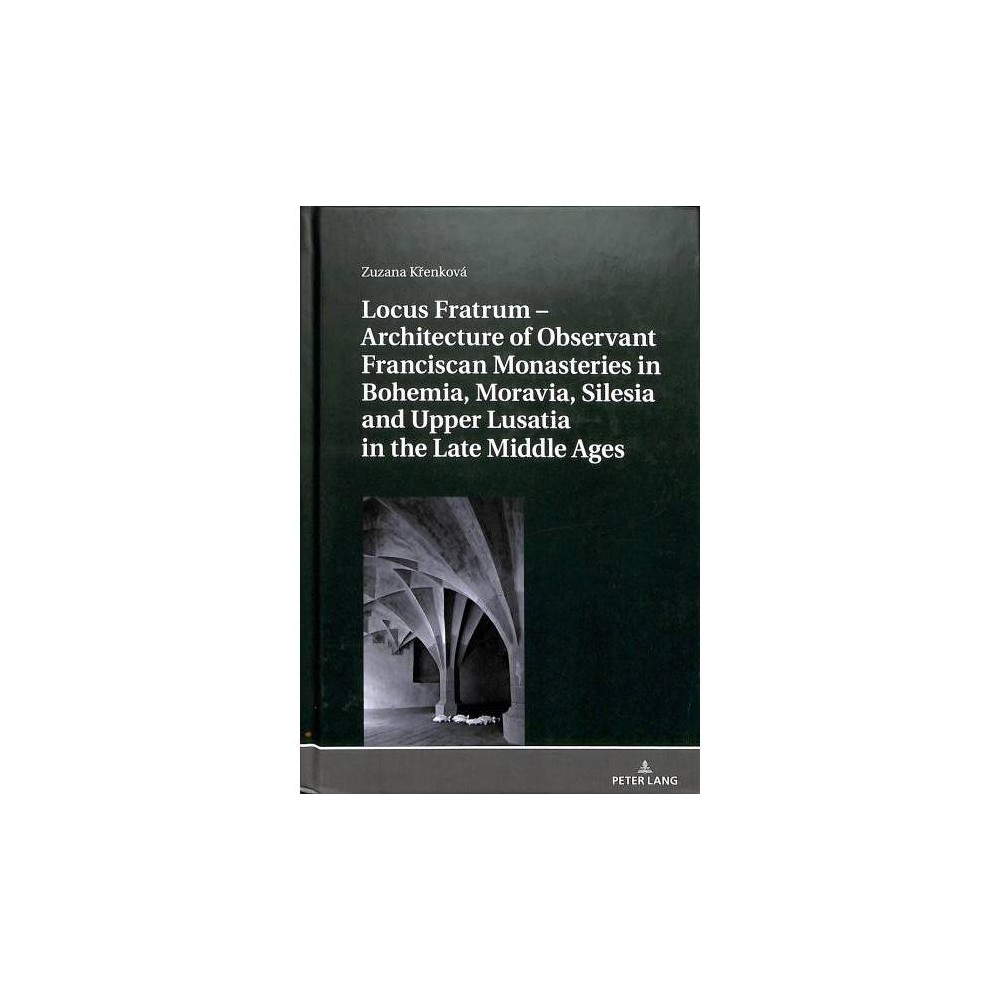 Locus Fratrum – Architecture of Observant Franciscan Monasteries in Bohemia, Moravia, Silesia and Upper