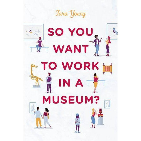 So You Want to Work in a Museum? - (American Alliance of Museums) by  Tara Young (Hardcover) - image 1 of 1