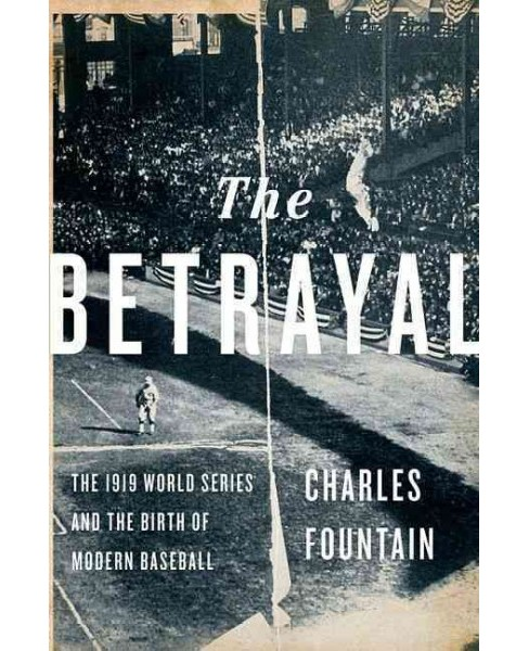 Betrayal : The 1919 World Series and the Birth of Modern Baseball (Hardcover) (Charles Fountain) - image 1 of 1
