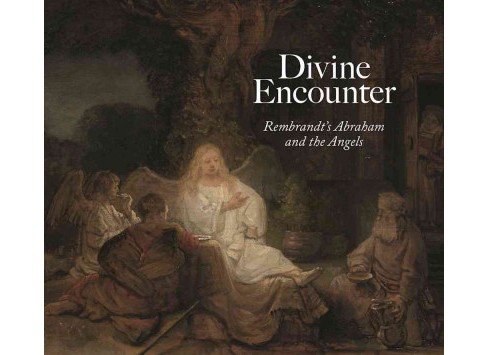 Divine Encounter : Rembrandt's Abraham and the Angels (Hardcover) (Joanna Sheers Seidenstein) - image 1 of 1
