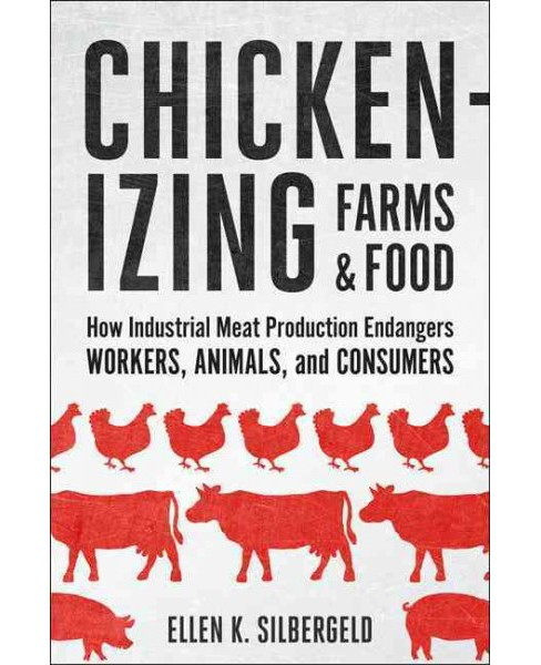 Chickenizing Farms & Food : How Industrial Meat Production Endangers Workers, Animals, and Consumers - image 1 of 1