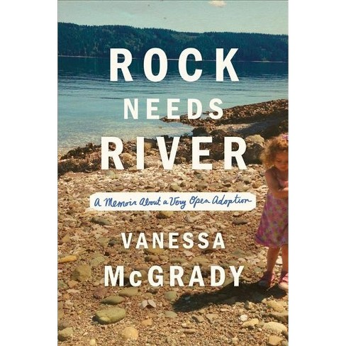 Rock Needs River : A Memoir of a Very Open Adoption -  by Vanessa McGrady (Hardcover) - image 1 of 1