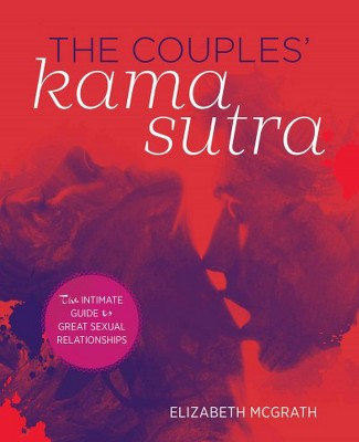 Couples' Kama Sutra : The Guide to Deepening Your Intimacy With Incredible Sex - (Paperback)