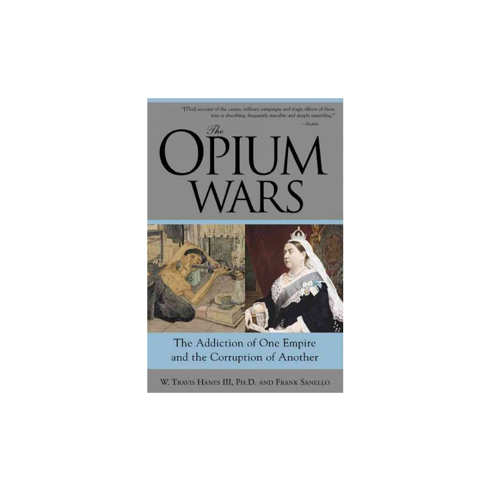 Opium Wars : The Addiction of One Empire and the Corruption of Another (Reprint) (Paperback) (W. Travis