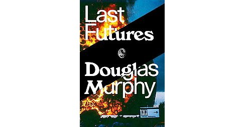 Last Futures : Nature, Technology and the End of Architecture (Hardcover) (Douglas Murphy) - image 1 of 1