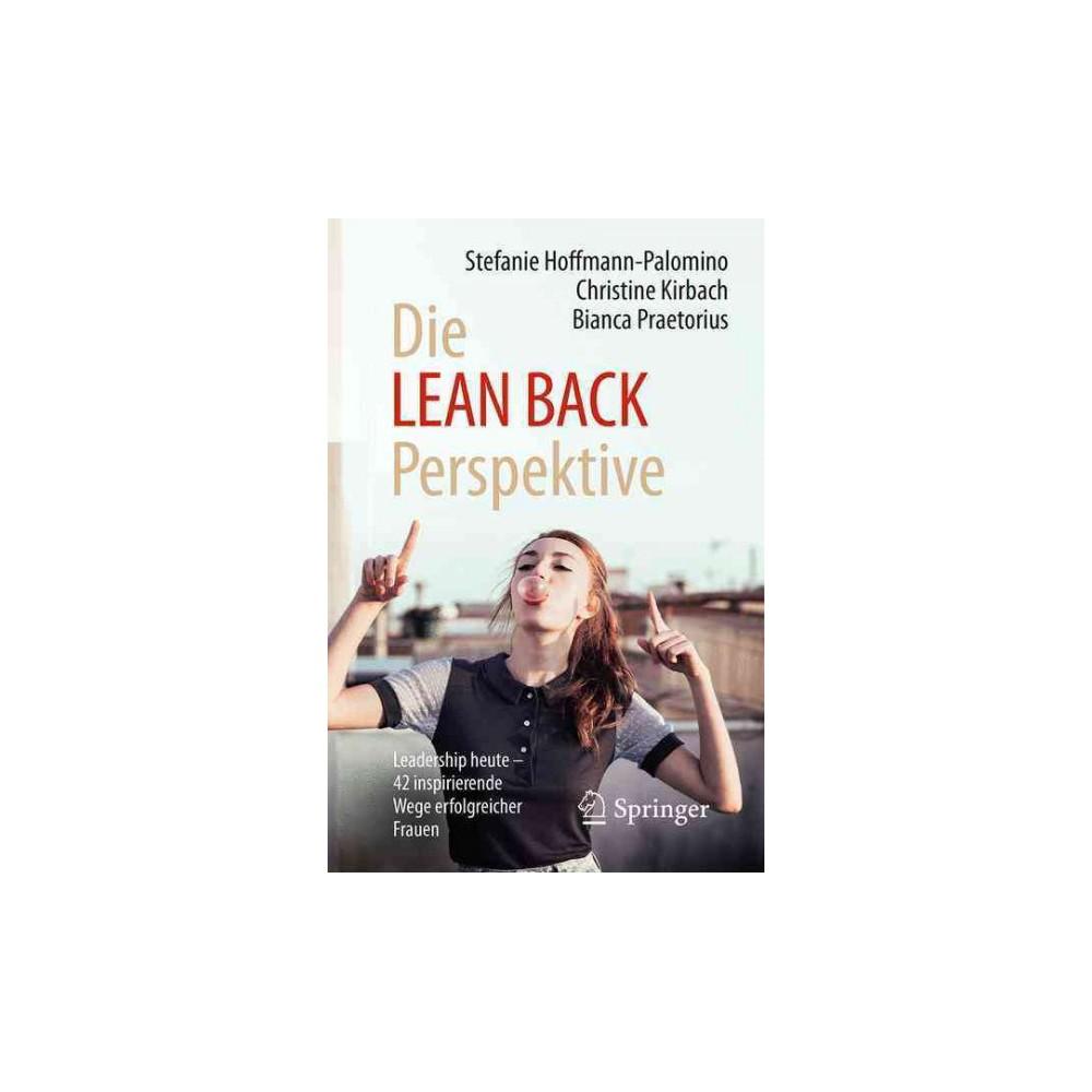 Die Lean-back-perspektive : Leadership Heute - 42 Inspirierende Wege Erfolgreicher Frauen (Paperback)