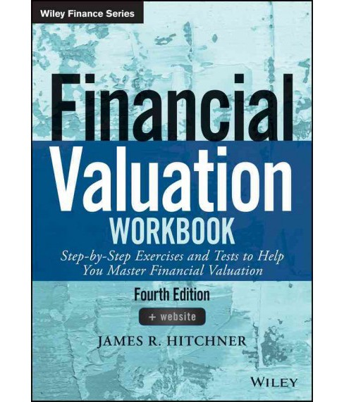Financial Valuation Workbook : Step-by-step Exercises and Tests to Help You Master Financial Valuation - image 1 of 1