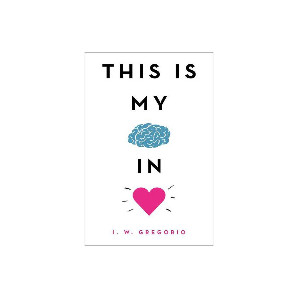 This Is My Brain In Love By I W Gregorio Hardcover