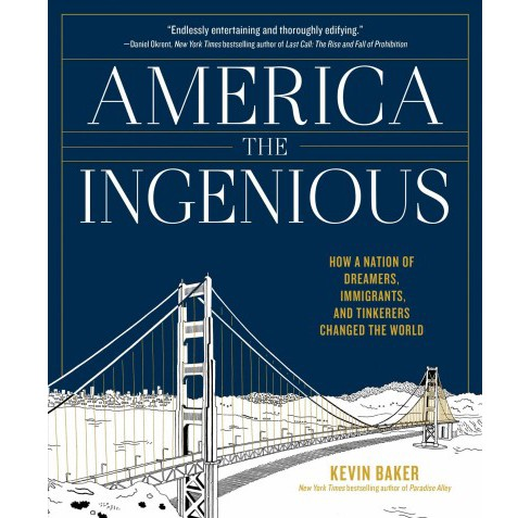 America the Ingenious : How a Nation of Dreamers, Immigrants, and Tinkerers Changed the World - image 1 of 1